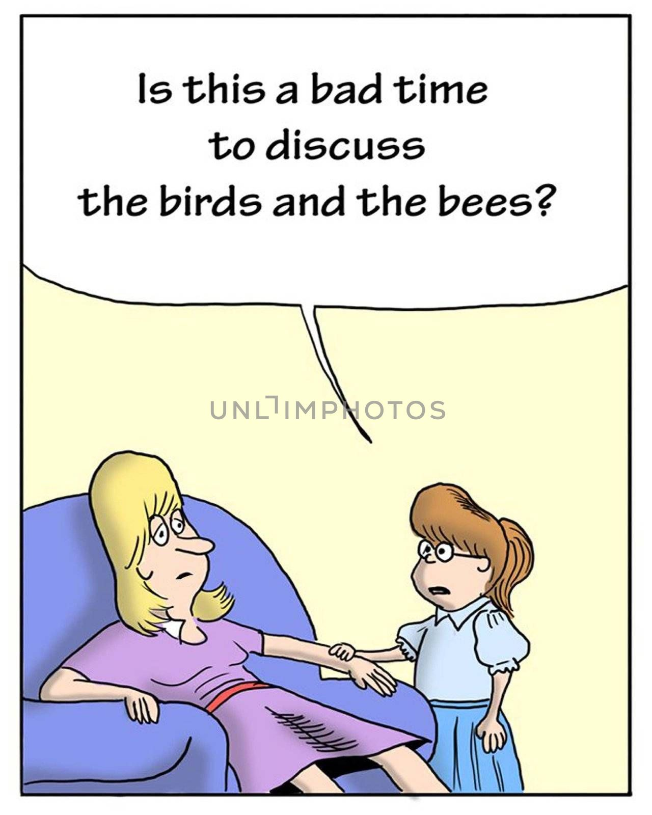 """""""Is this a bad time to discuss the birds and the bees?"""""""