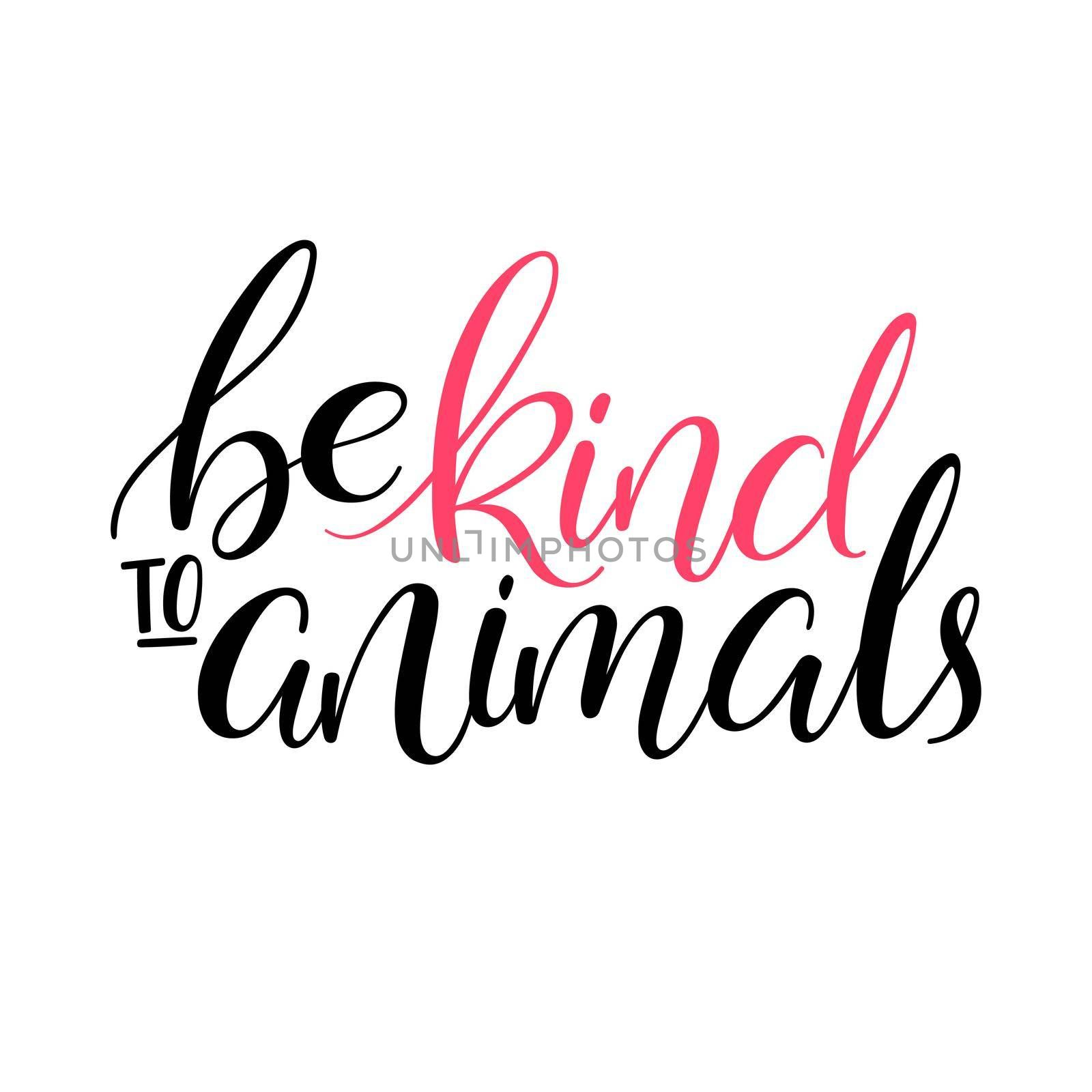 Be kind to animals. handwritten inspirational calligraphy