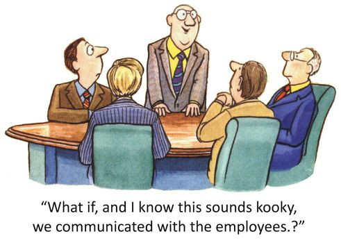 """""""What if, and I know this sounds kooky, we communicated with the employees."""""""